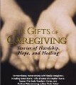 The Gifts of Caregiving: Stories of Hardship, Hope, and Healing