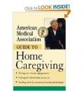 A Helpful Guide Book to Home Caregiving by the American Medical Association