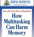Johns Hopkins, How Multitasking Can Harm Memory