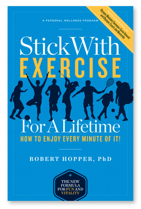 Stick With Exercise For A Lifetime; How to Enjoy Every Minute of It!  by Robert Hopper, PhD