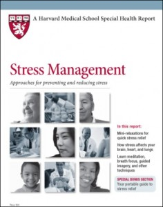 Stress Management - Approaches for Preventing and Reducing Stress, by Harvard Health Publications of Harvard Medical School