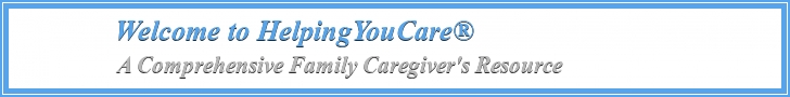Welcome to HelpingYouCare  A Comprehensive Family Caregivers Resource